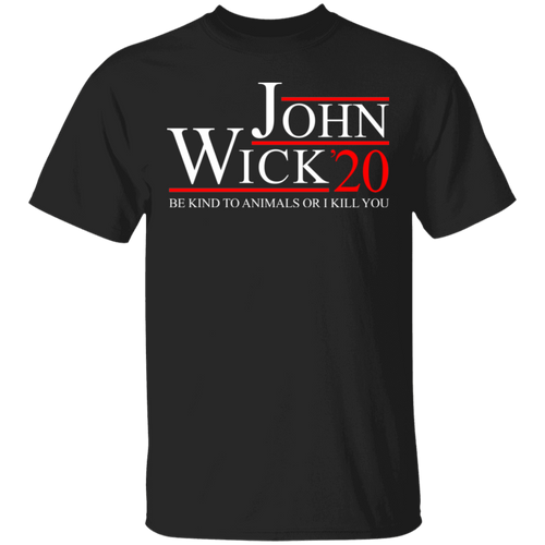 John Wick 2020 Be kind to animals or I kill you shirt - TheTrendyTee