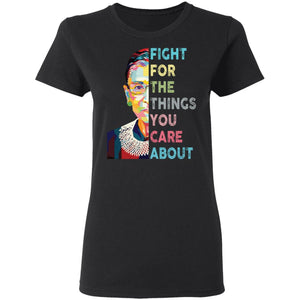 RBG Fight For The Things You Care About Notorious shirt