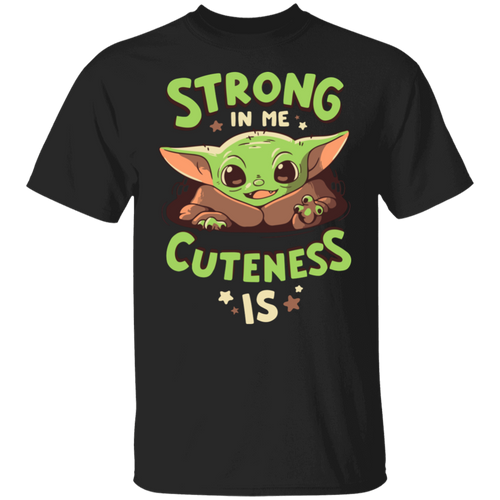 Baby Yoda Mandalorian Strong in me cuteness is shirt - TheTrendyTee