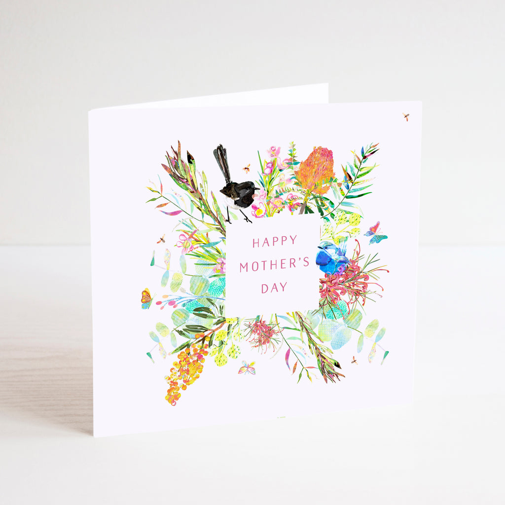 Image of a Square Greetings Card with mixed media illustration of native Australian flowers and birds colourful flowers with a message that reads Happy Mother's Day.  Blank inside for you own message. Designed and made in Australia. Birds featured are a Willie Wagtail and a Splendid Fairy-Wren.