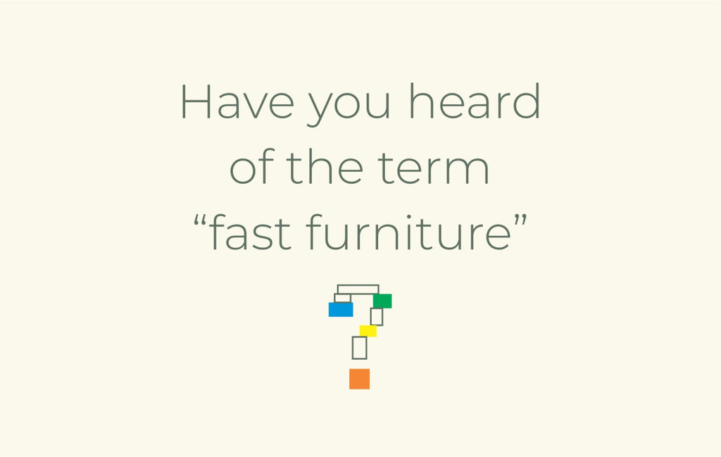 "Have you heard of ""fast furniture""?"
