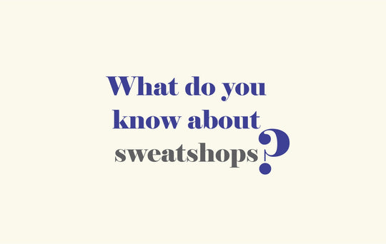 What do you know about sweatshops?