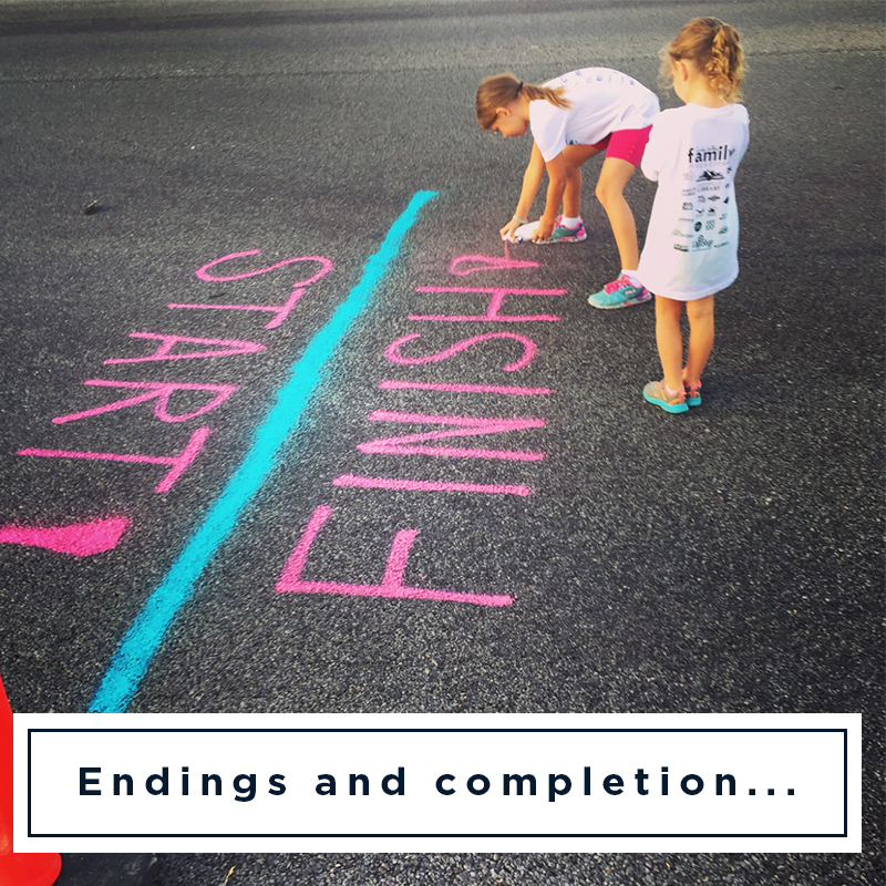 Endings and Completion...