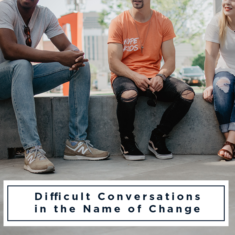Difficult Conversations in the Name of Change