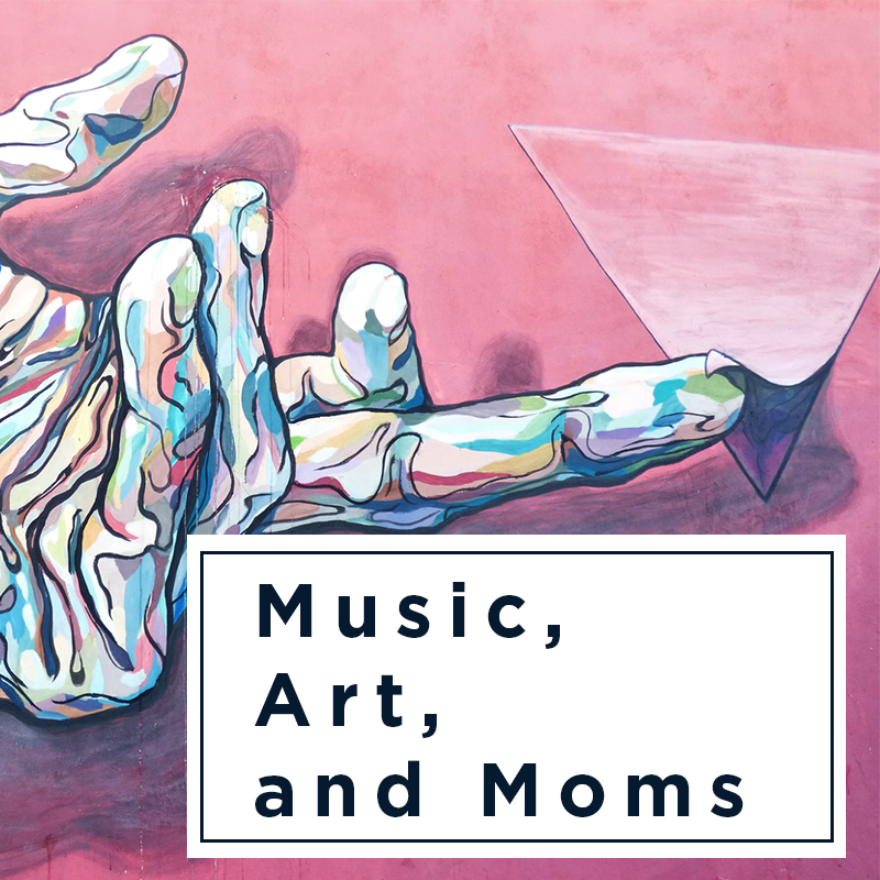 Music, Art, and Moms