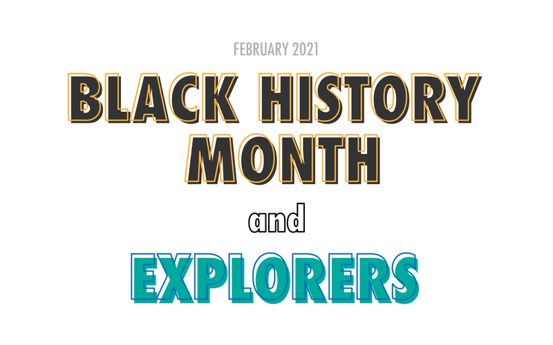 Introduction to February's theme: Black History Month and Explorers