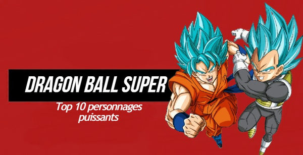 Top 10 plus puissants personnages Dragon ball super