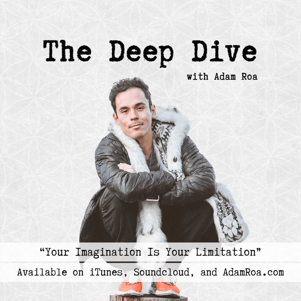The Deep Dive Podcast with Adam Roa - Your Imagination is Your Limitation