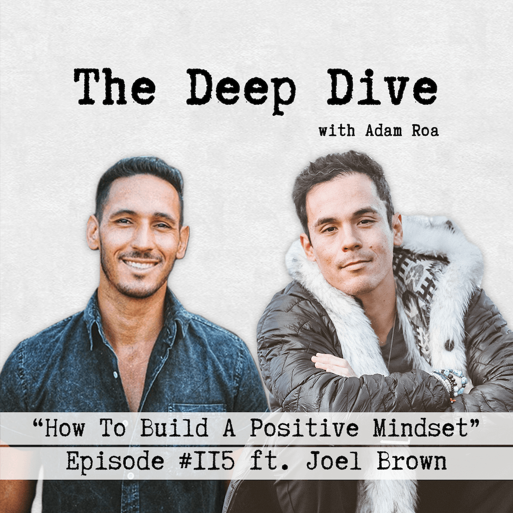 Deep Dive #115 | Joel Brown - How To Build A Positive Mindset