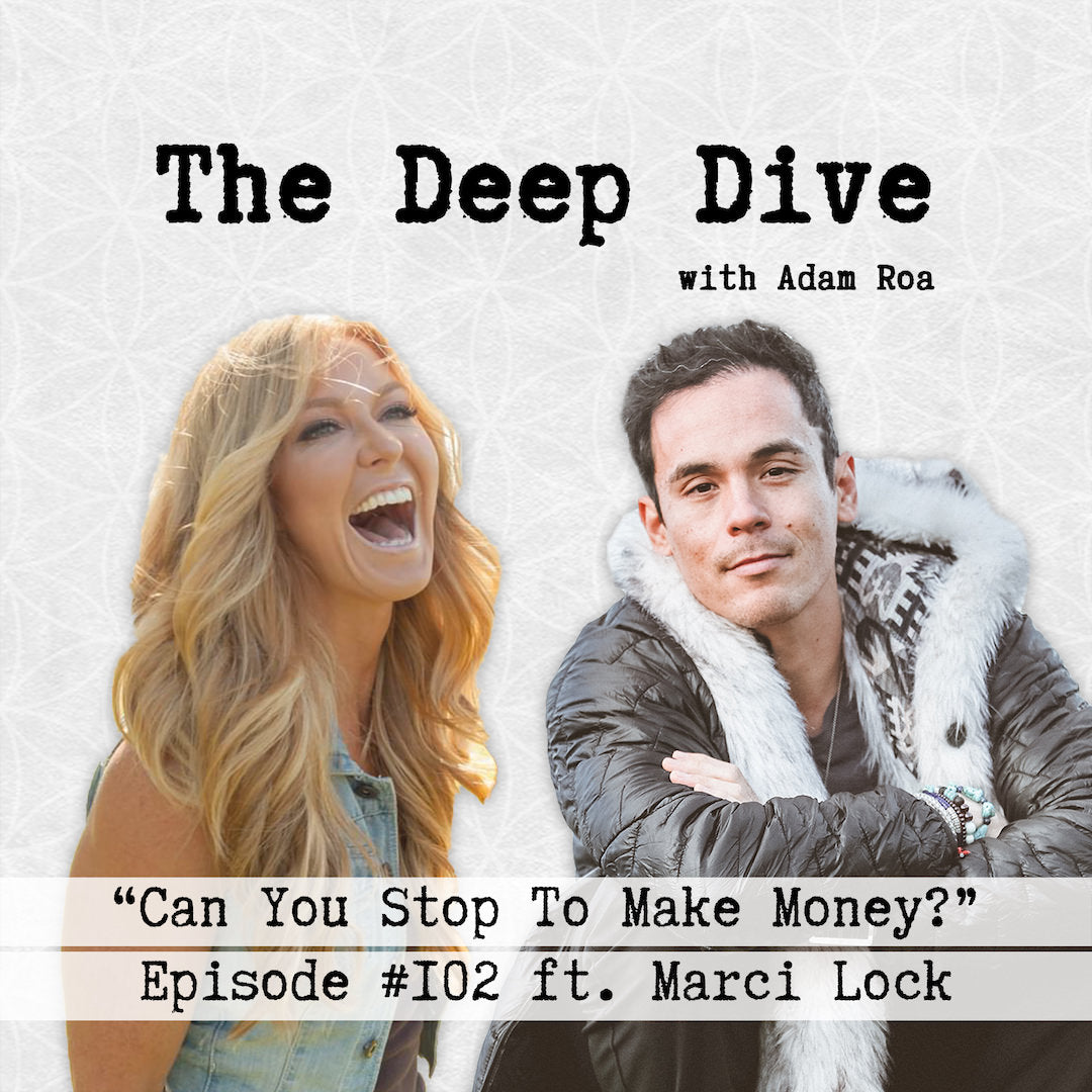 Deep Dive #102 | Marci Lock - Can You Stop To Make Money?