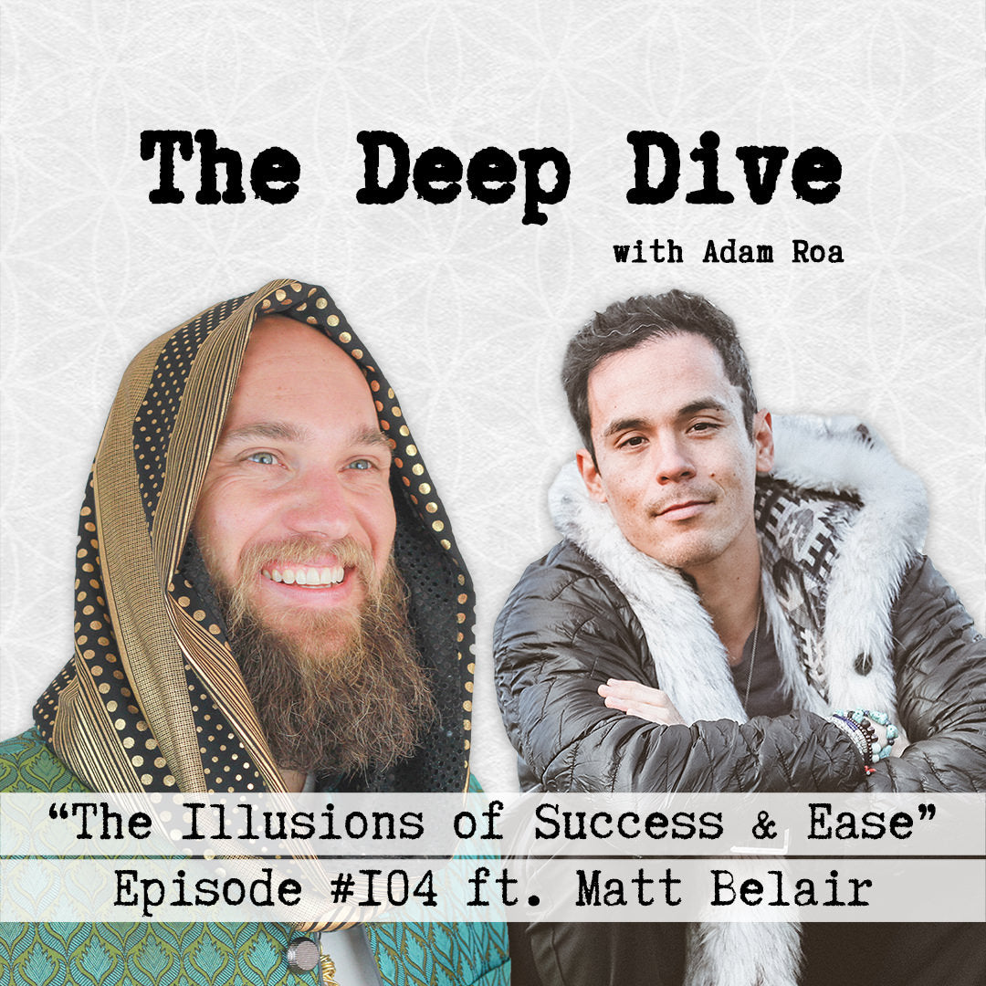Deep Dive #104 | Matt Belair - The Illusions of Success & Ease