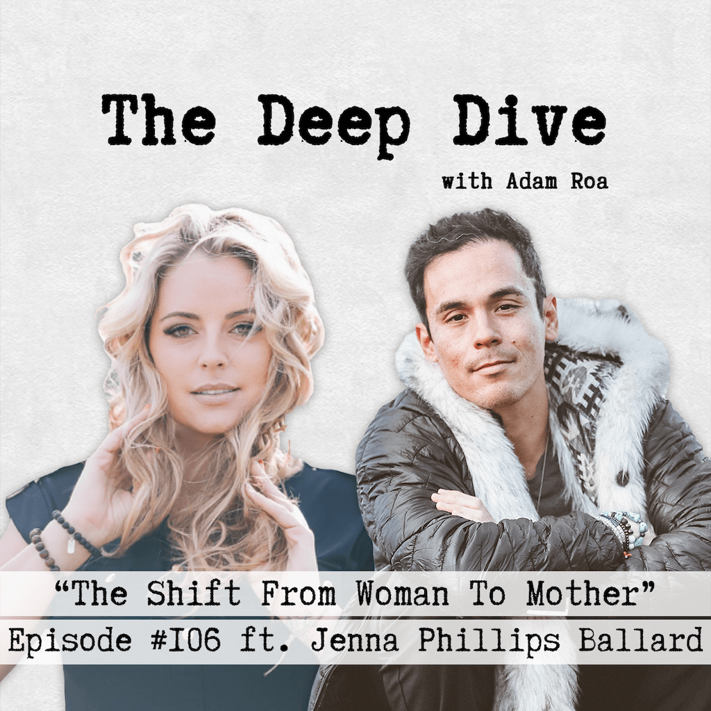 Deep Dive #106 | Jenna Phillips Ballard - The Shift From Woman To Mother