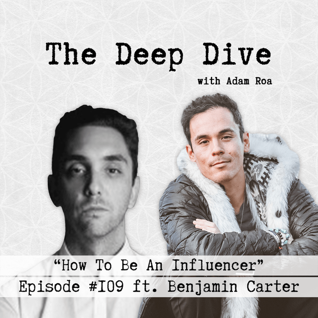 The Deep Dive Podcast with Adam Roa Episode #109 | Benjamin Carter - How To Be An Influencer