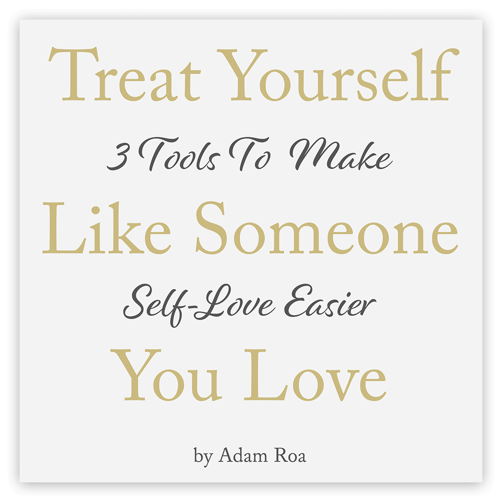 Treat Yourself Like Someone You Love (3 Tools To Make Self-Love Easier) - Book written by Author Adam Roa. Available as eBook, Audiobook and Physical softcover Book.
