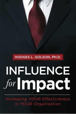 Influence for Impact: Increasing Your Effectiveness in Your Organization