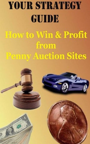 Your Strategy Guide: How to Win and Profit from Penny Auction Sites, Vol. 1