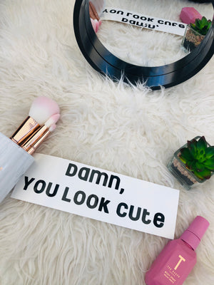 DAMN, YOU LOOK CUTE : Mirror Decal