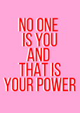 NO ONE IS YOU AND THATS YOUR POWER