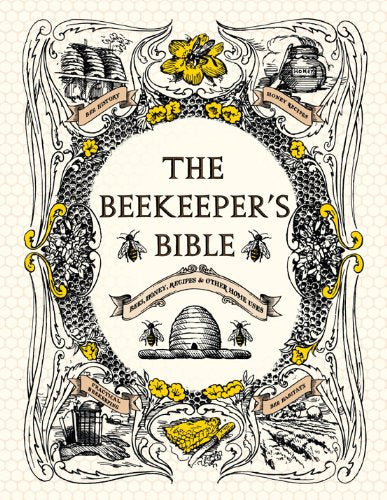 The Beekeeper's Bible: Bees, Honey, Recipes & Other Home Uses - DewBarBeekeeping