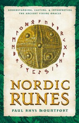 Nordic Runes: Understanding, Casting, and Interpreting the Ancient Viking Oracle by Paul Rhys Mountfort