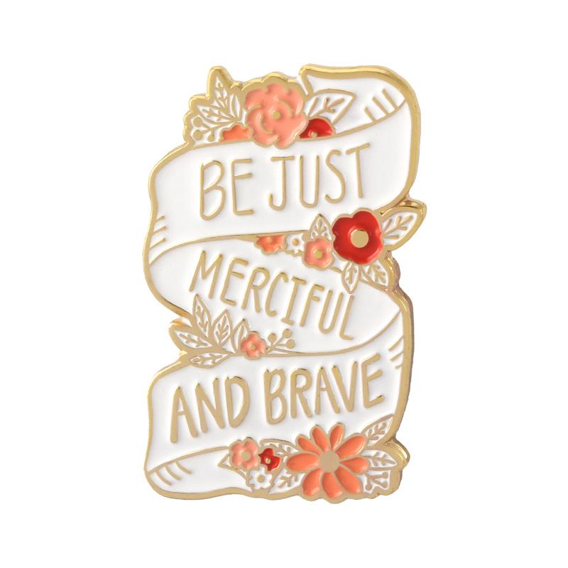 Be Just, Merciful and Brave enamel pin badge