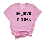 I believe in you tee
