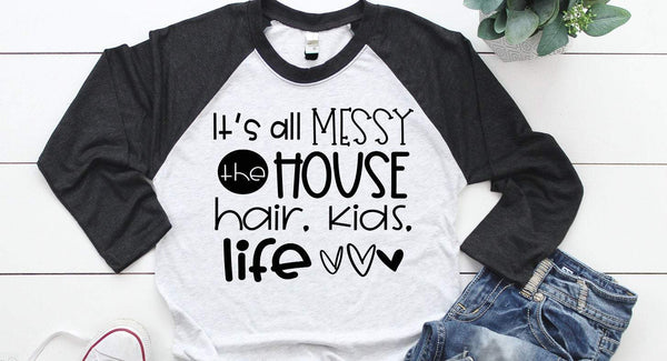 its all messy, house, hair kids life  funny graphic tee