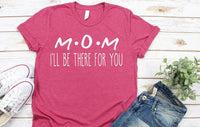 I'll be there for you mom,  funny womens mom life graphic tee. Mother's Day gift.