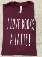I Love to read a latte shirt