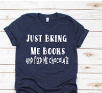 Bring me books and feed me chocolate shirt