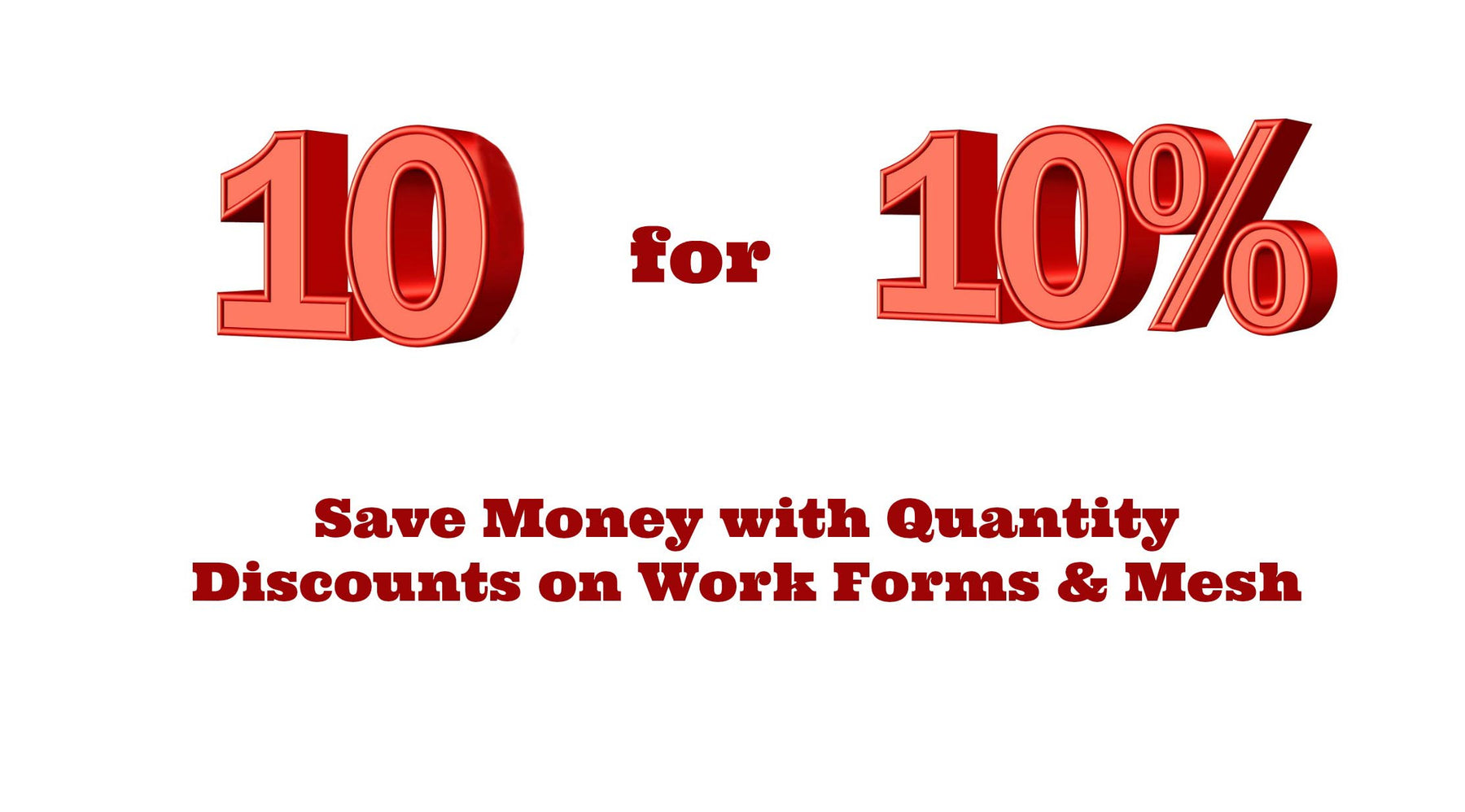 Now Available - Quantity Discounts on Mesh & Work Forms!
