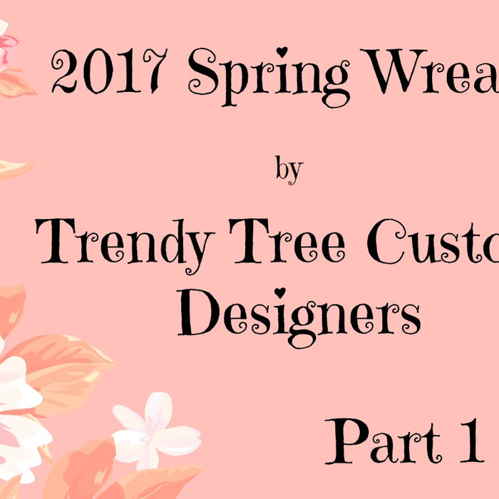 2017 Spring Wreaths by Trendy Tree Custom Designers Part 1
