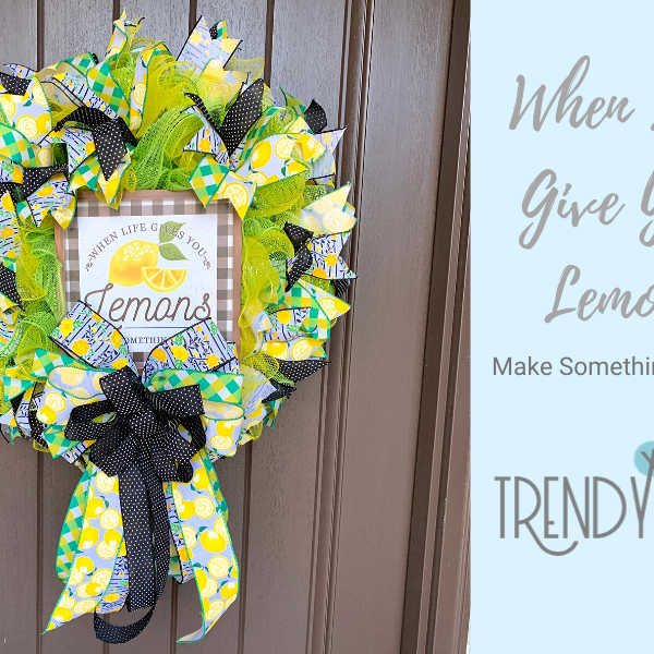 When Life Gives You Lemons - Make a Wreath!