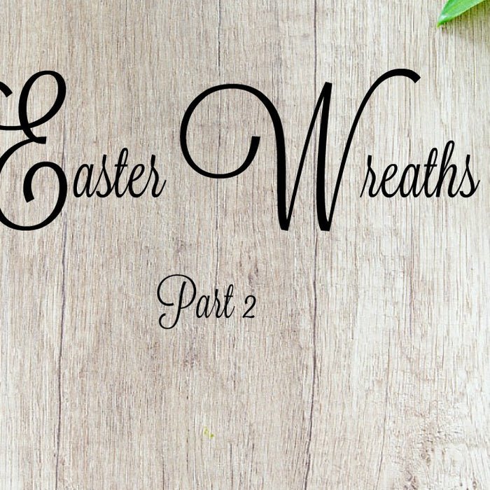Easter Wreaths Part 2
