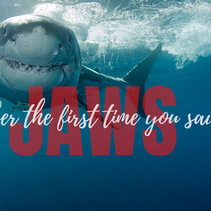 Remember Your First Time? To See Jaws?
