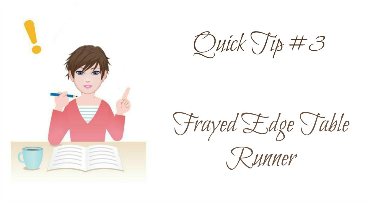 Quick Tip #3 Frayed Edge Table Runner
