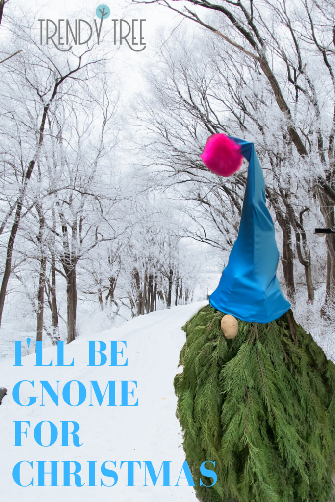gnome, i'll be gnome for christams, evergreen gnome,