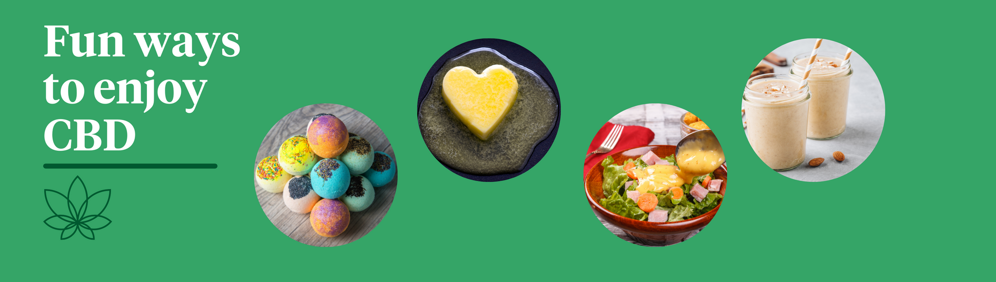 """A green background with the Supreme CBD logo with white text above saying: """"Fun ways to enjoy CBD."""" With four images across the right with an image of multicoloured bathbombs, an image of melting butter in the shape of a heart, an image of salad dressing and an image of two smoothies."""