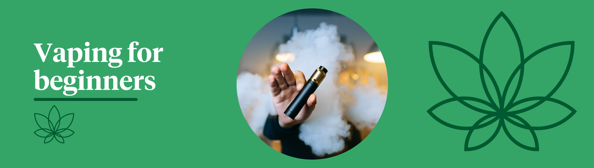 """A green background with the Supreme CBD logo on the far right with a person holding a vape pen through vape smoke in the centre. To the left, white text saying """"Vaping for beginners."""""""