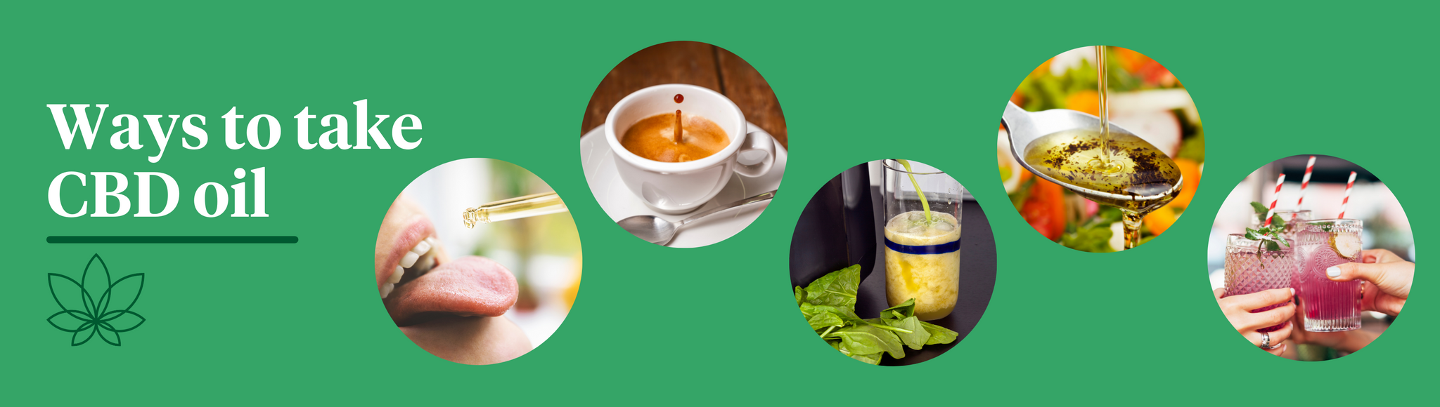 """A green background with the Supreme CBD logo on the bottom left with white text above saying: """"ways to take CBD Oil"""". Five images going across of the following: a woman taking CBD oil, a cup of coffee, a smoothie, oil and a cocktail."""