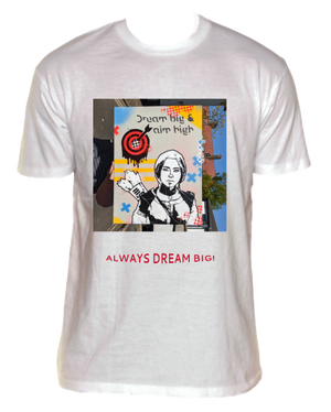Always Dream Big! Shirt