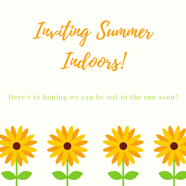 Summer 2020 is NOT cancelled - try inviting summer indoors!