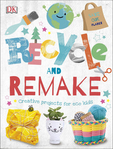 Recycle and Remake Creative Projects for Eco Kids