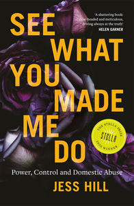 See What You Made Me Do: Power, Control and Domestic Abuse STELLA PRIZE WINNER 2020