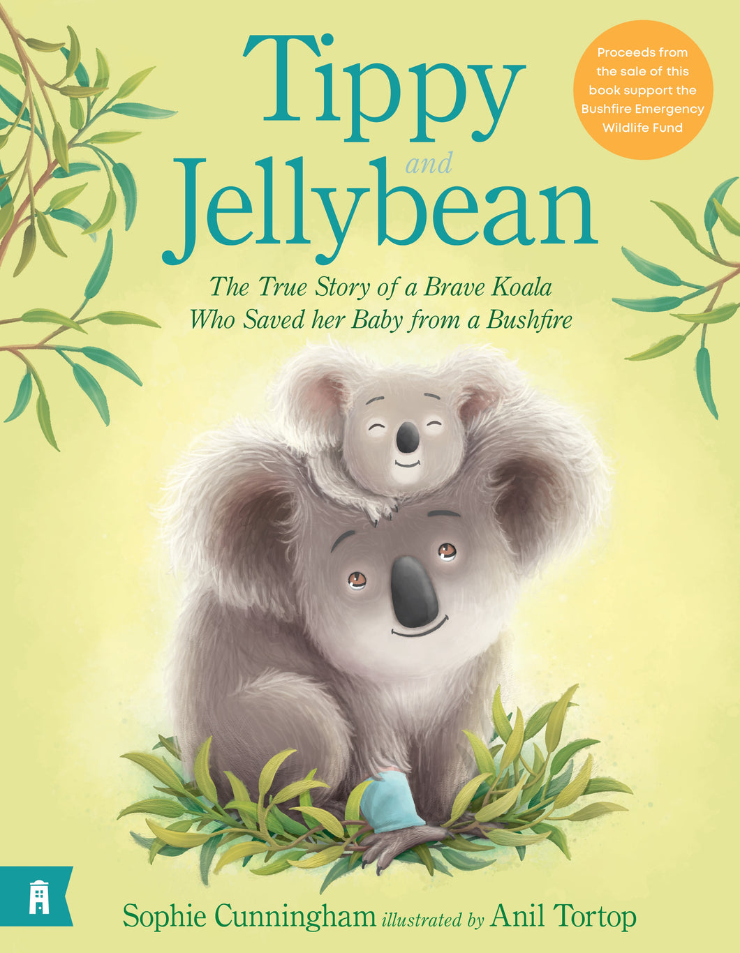 Tippy and Jellybean - The True Story of a Brave Koala who Saved her Baby from a Bushfire