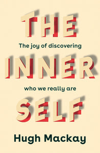 The Inner Self: The joy of discovering who we really are (Due 11 Aug)