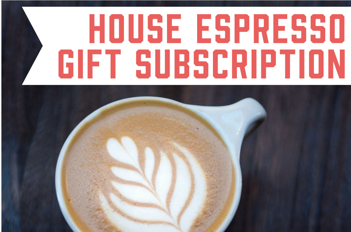 House Espresso Gift Subscription