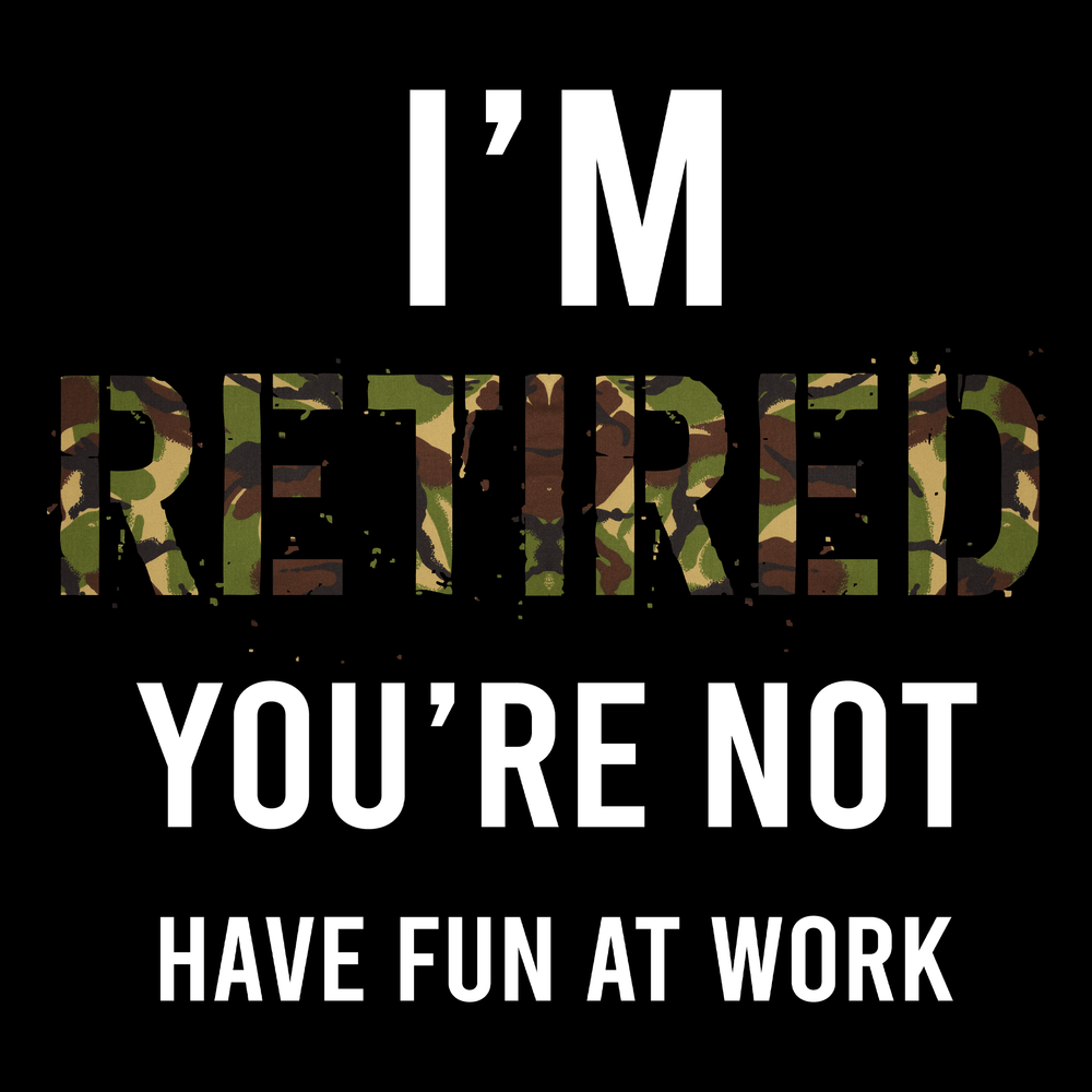 I'm Retired You're Not Unisex T Shirt