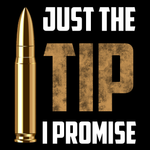 Just The Tip I Promise Unisex T Shirt