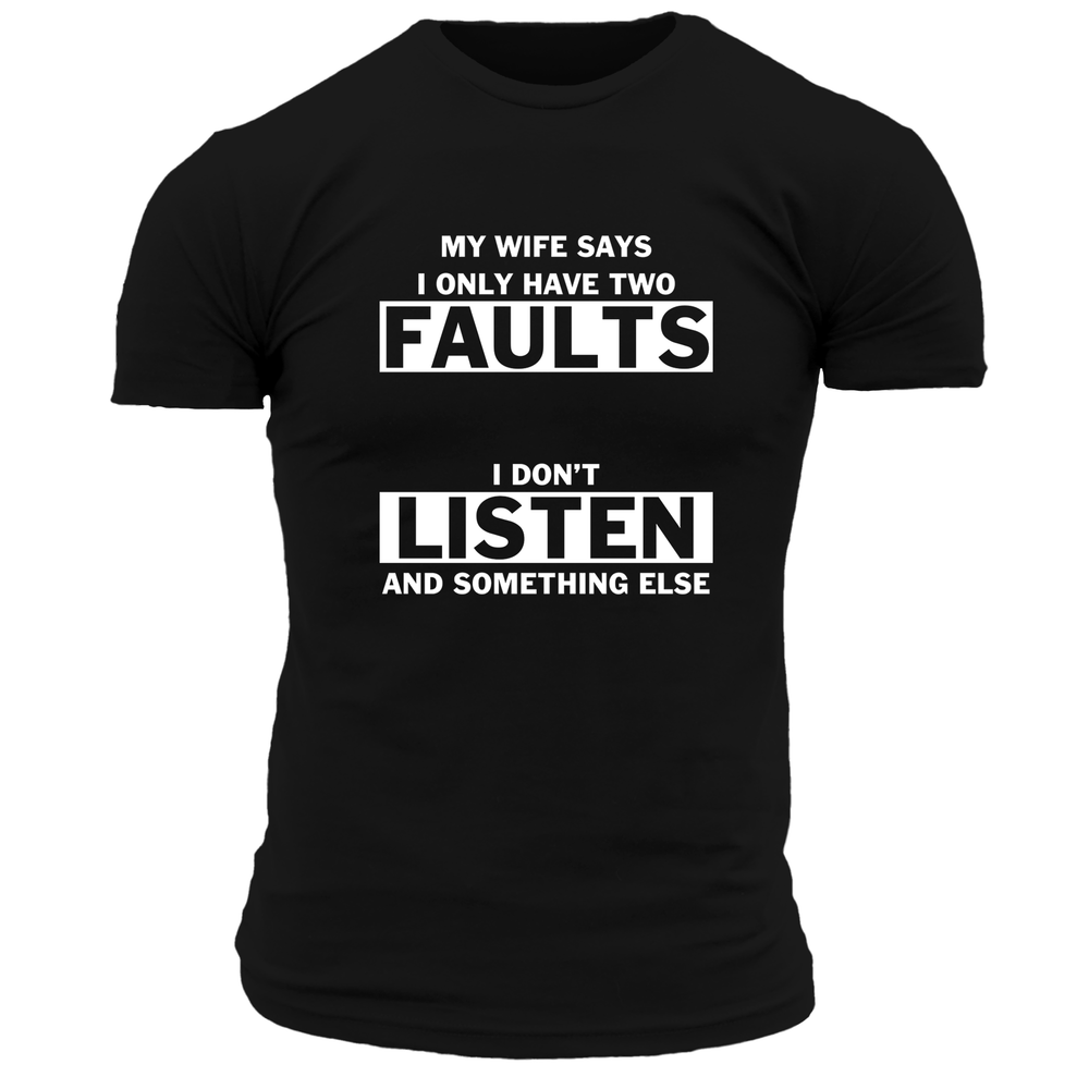 My Wife Says I Only Have 2 Faults T Shirt